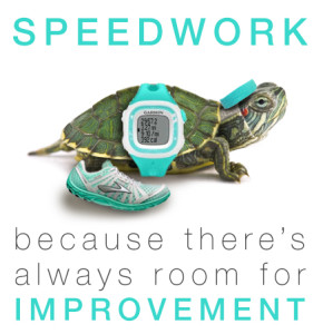 Speedwork: Because there's always room for improvement.